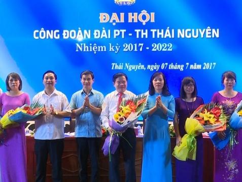 dai hoi cong doan dai pt th thai nguyen nhiem ky 2017 2022