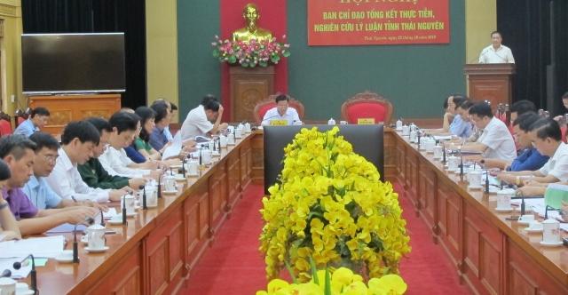 """Thái Nguyên - Hội nghị Ban chỉ đạo """"Tổng kết thực tiễn, nghiên cứu lý luận"""""""
