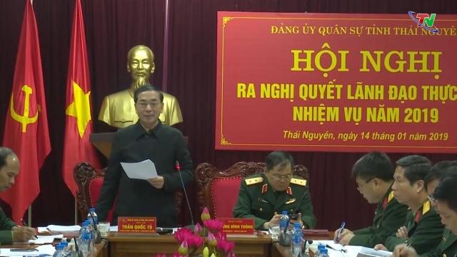 dang uy quan su tinh thai nguyen ra nghi quyet lanh dao thuc hien nhiem vu nam 2019