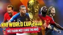 khi world cup 2018 tro thanh mot euro thu nho