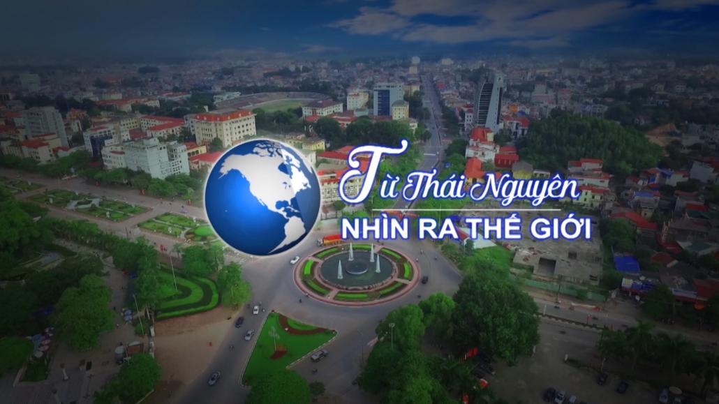 Từ Thái Nguyên nhìn ra Thế giới ngày 31/7/2021
