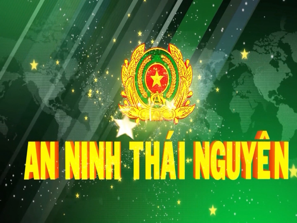 An ninh Thái Nguyên ngày 31/7/2021