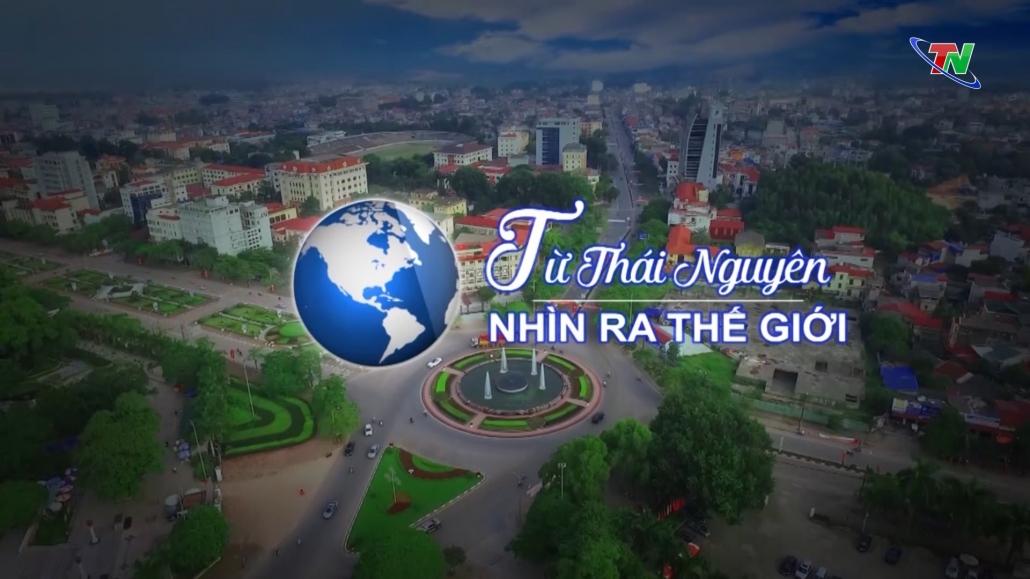 Từ Thái Nguyên nhìn ra Thế giới ngày 21/8/2021