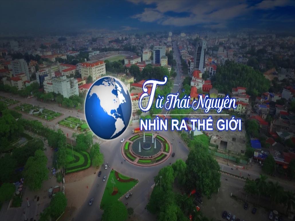 Chương trình Từ Thái Nguyên nhìn ra thế giới ngày 28/11/2020
