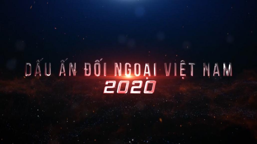 Phim tài liệu: Dấu ấn Đối ngoại Việt Nam 2020