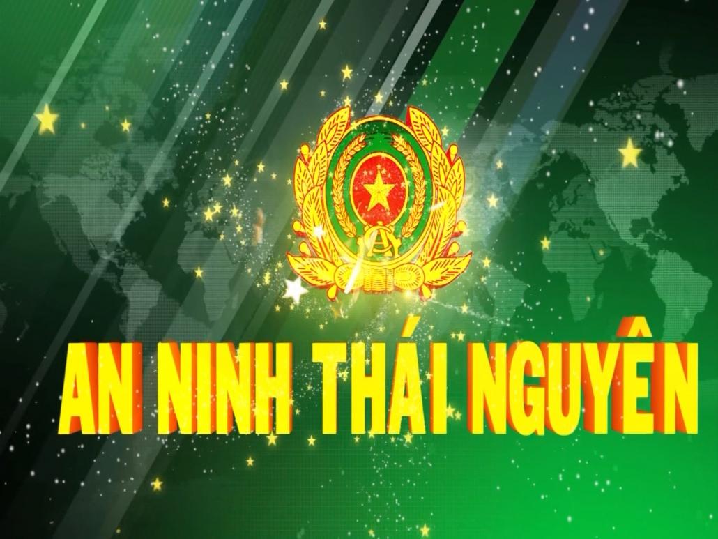 An ninh Thái Nguyên ngày 5/6/2021