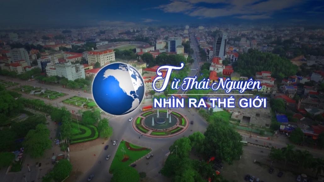 Từ Thái Nguyên nhìn ra thế giới ngày 5/6/2021