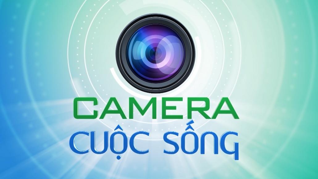Camera cuộc sống ngày 22/6/2021